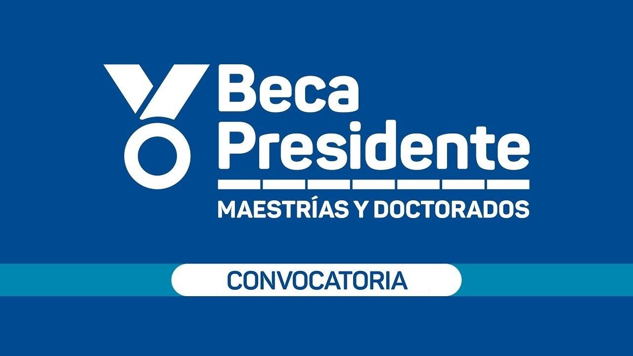 Beca Presidente: Becas para maestrías y doctorados - Convocatoria 2019