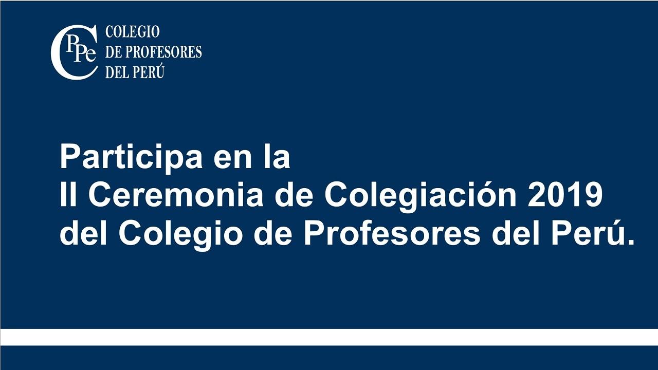 Invitación para participar en la II Ceremonia de Colegiación 2019 del CPPe.