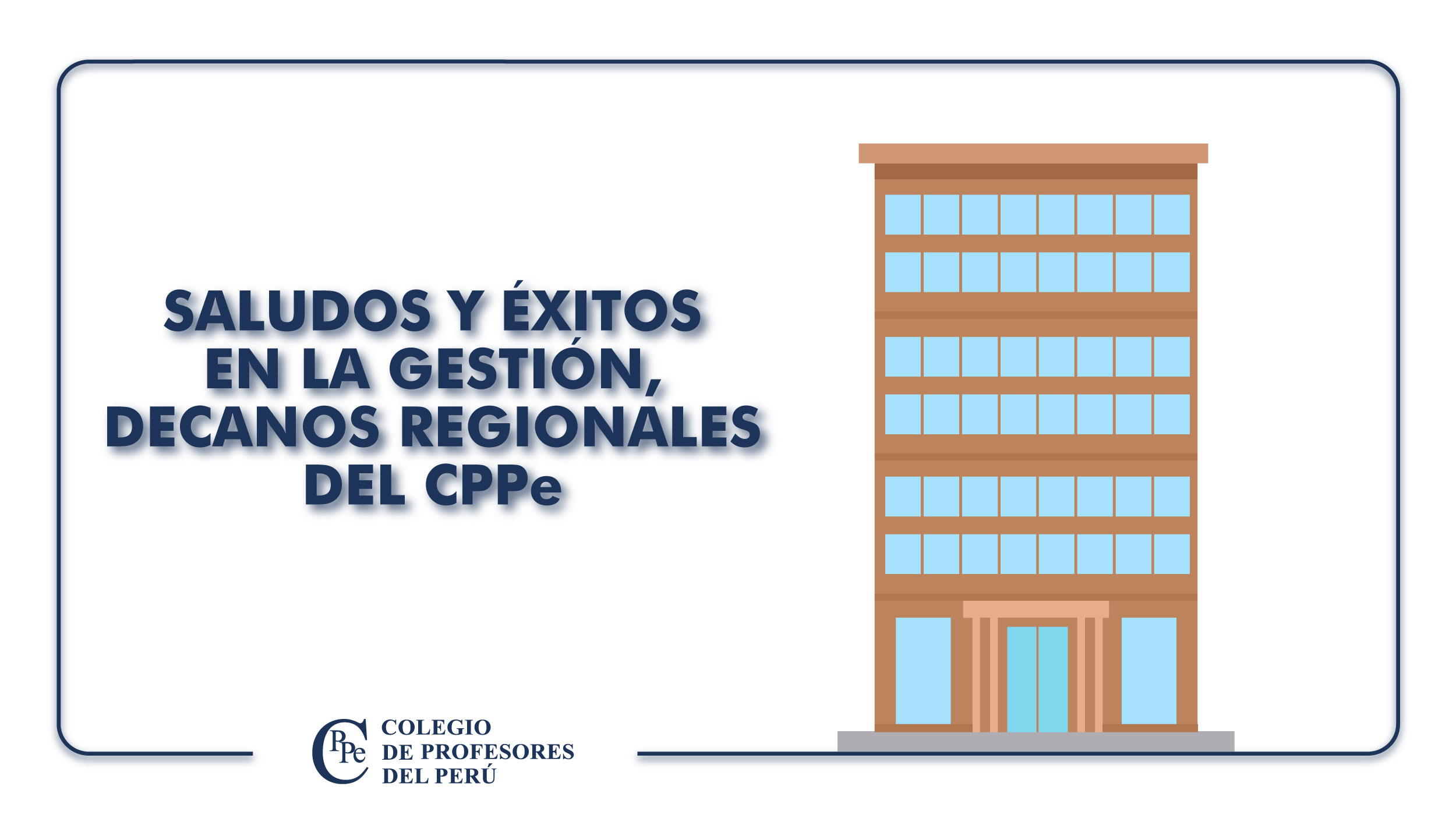 SALUDOS Y ÉXITOS EN LA GESTIÓN, DECANOS REGIONALES DEL CPPe, PERIODO 2020 – 2023.