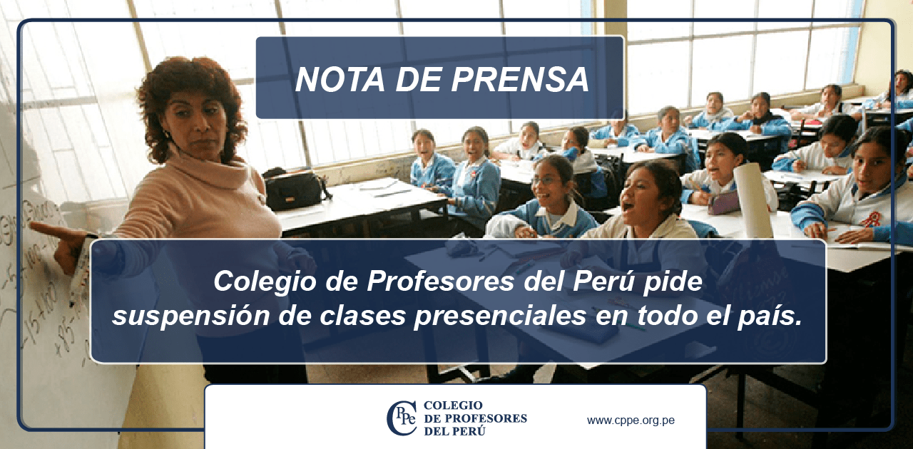 Colegio de Profesores del Perú pide suspensión de clases presenciales en todo el país.